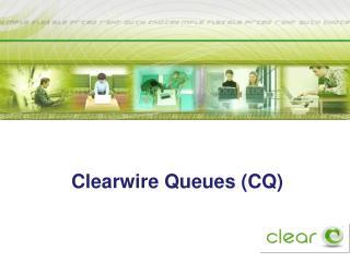 Clearwire  Queues (CQ)