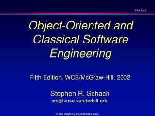 Object-Oriented and  Classical Software Engineering Fifth Edition, WCB/McGraw-Hill, 2002 Stephen R. Schach srs@vuse.vand