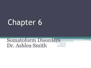 Somatoform and Dissociative Somatoform Disorders Dr. Ashlea Smith