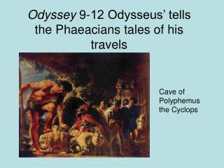 Odyssey  9-12 Odysseus' tells the Phaeacians tales of his travels