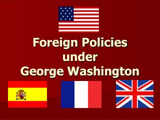 Foreign Policies under  George Washington