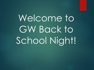 Welcome to  GW Back to School Night!