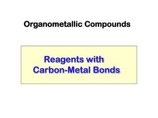 Reagents with  Carbon-Metal Bonds