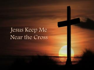 Jesus Keep Me Near the Cross
