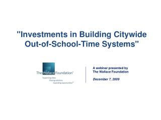 """Investments in Building Citywide                                         Out-of-School-Time Systems"""