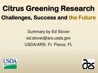 Citrus Greening Research Challenges, Success and  the Future Summary by Ed Stover