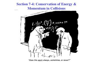 Section 7-4: Conservation of Energy & Momentum in Collisions