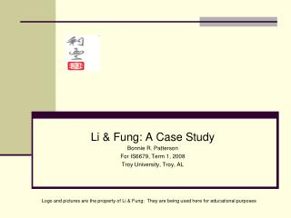 Li & Fung: A Case Study Bonnie R. Patterson For IS6679, Term 1, 2008 Troy University, Troy, AL