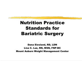 Nutrition Practice Standards for Bariatric Surgery Dana Eiesland, RD, LDN