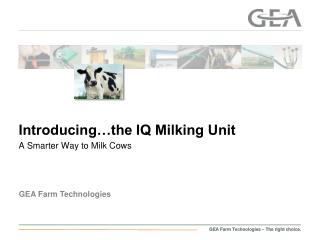 Introducing…the IQ Milking Unit A Smarter Way to Milk Cows