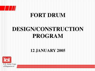 FORT DRUM DESIGN/CONSTRUCTION PROGRAM  12 JANUARY 2005