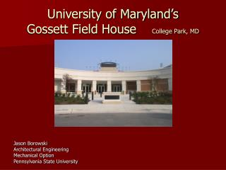 University of Maryland's Gossett Field House     College Park, MD