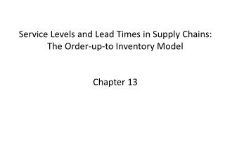 Service Levels and Lead Times in Supply Chains:  The Order-up-to  Inventory Model Chapter  13