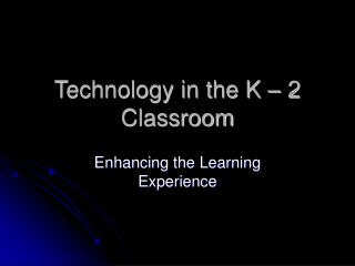 Technology in the K – 2 Classroom