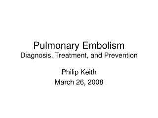 Pulmonary Embolism Diagnosis, Treatment, and Prevention
