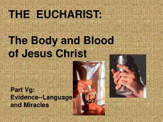 THE  EUCHARIST: The Body and Blood  of Jesus Christ