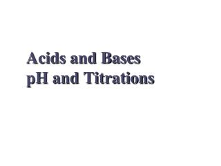Acids and Bases pH and Titrations