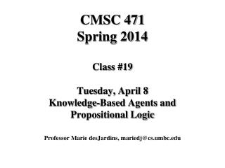 CMSC 471 Spring 2014 Class #19 Tuesday, April 8 Knowledge-Based Agents and Propositional Logic