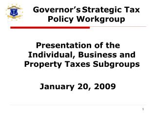Presentation of the Individual, Business and Property Taxes Subgroups January 20, 2009