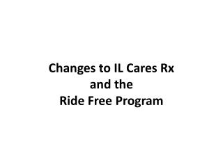 Changes to IL Cares Rx  and the  Ride Free Program