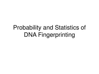 Probability and Statistics of DNA Fingerprinting
