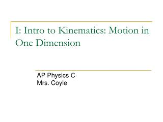 I: Intro to Kinematics: Motion in One Dimension
