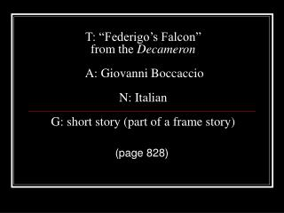 "T: ""Federigo's Falcon"" from the  Decameron  A: Giovanni Boccaccio N: Italian G: short story (part of a frame story"