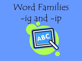 Word Families       -ig and -ip