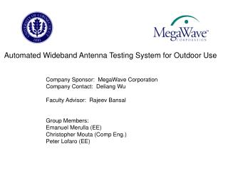Company Sponsor:  MegaWave Corporation Company Contact:  Deliang Wu Faculty Advisor:  Rajeev Bansal Group Members: Emanu