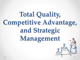 Total Quality, Competitive Advantage, and Strategic Management