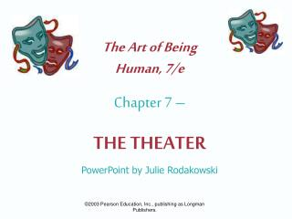 The Art of Being  Human, 7/e Chapter 7 –  THE THEATER PowerPoint by Julie Rodakowski