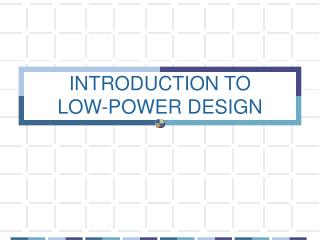 INTRODUCTION TO LOW-POWER DESIGN