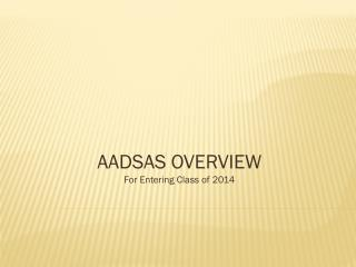 AADSAS OVERVIEW For Entering Class of  2014
