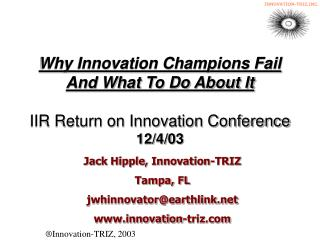 Why Innovation Champions Fail And What To Do About It IIR Return on Innovation Conference 12/4/03