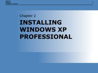 INSTALLING WINDOWS XP PROFESSIONAL