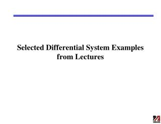 Selected Differential System Examples from Lectures