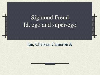 Sigmund Freud Id, ego and super-ego