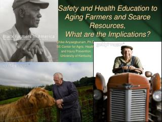 Safety and Health Education to Aging Farmers and Scarce Resources,  What are the Implications