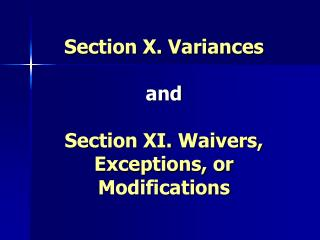 Section X. Variances  and  Section XI. Waivers, Exceptions, or Modifications