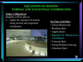 EQUATIONS OF MOTION: NORMAL AND TANGENTIAL COORDINATES
