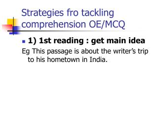 Strategies fro tackling comprehension OE/MCQ