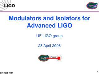 Modulators and Isolators for Advanced LIGO