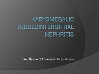 karyomegalic tubulointerstitial Nephritis
