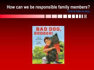 How can we be responsible family members? Click to listen to story
