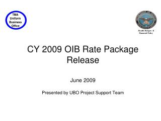 CY 2009 OIB Rate Package Release June 2009  Presented by UBO Project Support Team