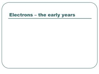 Electrons – the early years