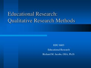 Educational Research:             Qualitative Research Methods