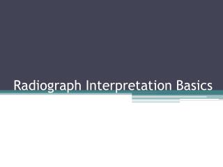 Radiograph Interpretation Basics