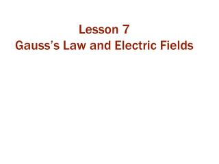 Lesson 7 Gauss's Law and Electric Fields
