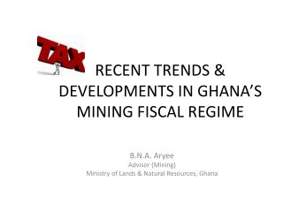 RECENT TRENDS & DEVELOPMENTS IN GHANA'S MINING FISCAL REGIME